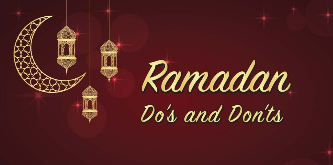 21 Dos and Don'ts of the Holy Month of Ramadan – A Guide to Muslims